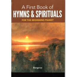 A FIRST BOOK OF HYMNS AND SPIRITUALS ХИМНИ И СПИРИЧУЪЛС ЗА НАЧИНАЕЩИ ПИАНИСТИ