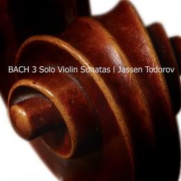 BACH - 3 SOLO VIOLIN SONATAS / JASSEN TODOROV